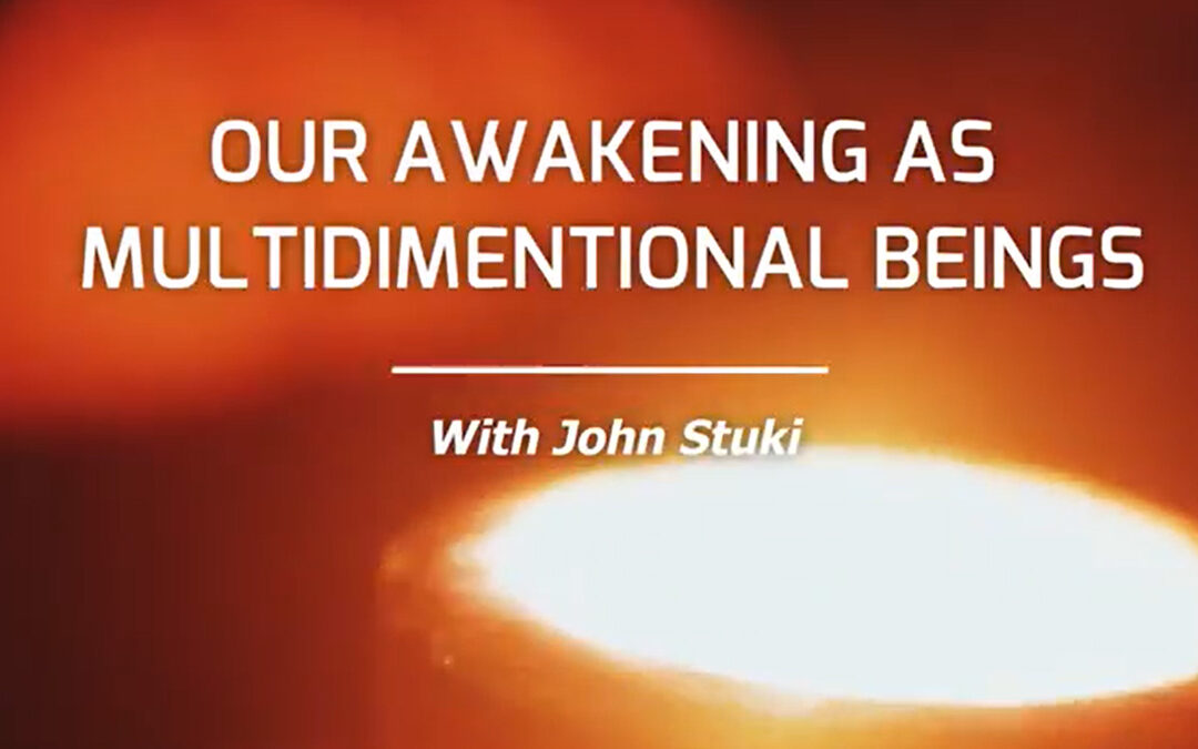 Our Awakening As Multidimensional Beings with Jack Stucki – RECORDING AVAILABLE