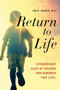 Book Return to Life, Extraordinary Cases of Children Who Remember Past Lives by Jim Tucker