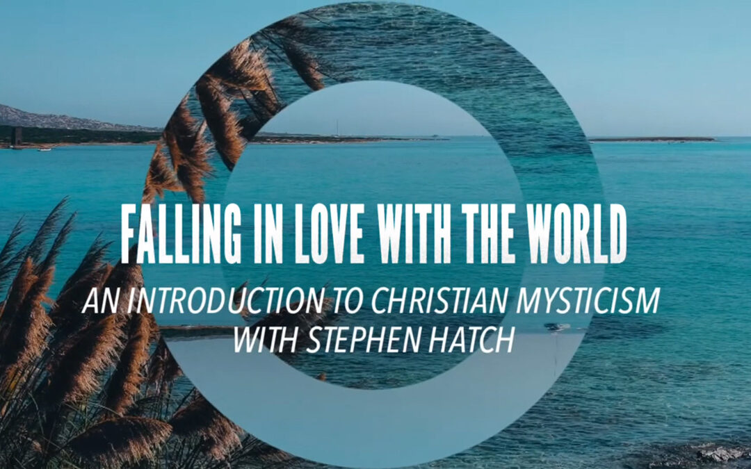Falling in Love with the World: An Introduction to Christian Mysticism with Stephen Hatch – VIDEO RECORDING AVAILABLE!