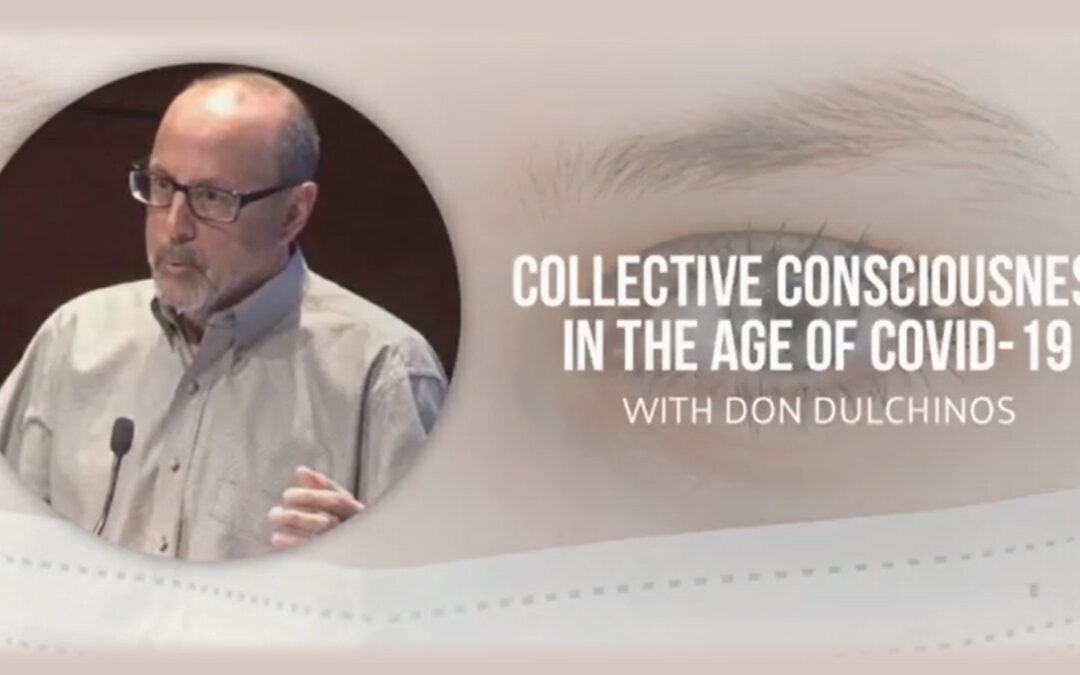 Collective Consciousness in the Age of COVID-19 with Don Dulchinos – RECORDING AVAILABLE!