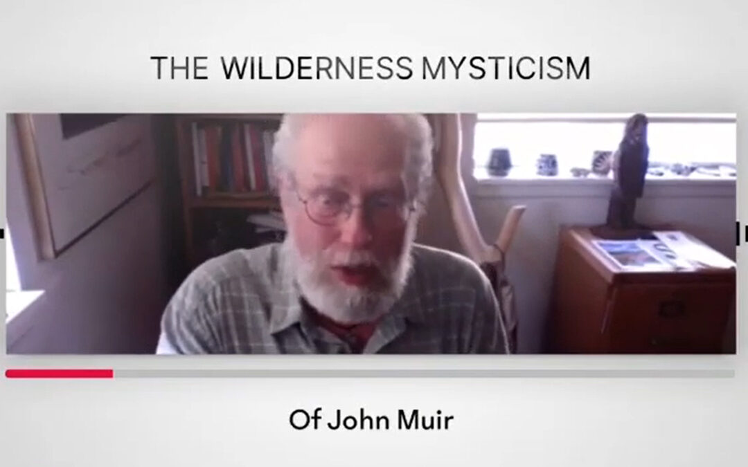 The Wilderness Mysticism of John Muir with Author and Educator Stephen Hatch – RECORDING AVAILABLE!