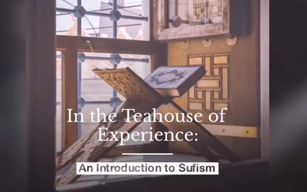In the Teahouse of Experience: An Introduction to Sufism With Pir Netanel Miles-Yepez – RECORDING AVAILABLE!