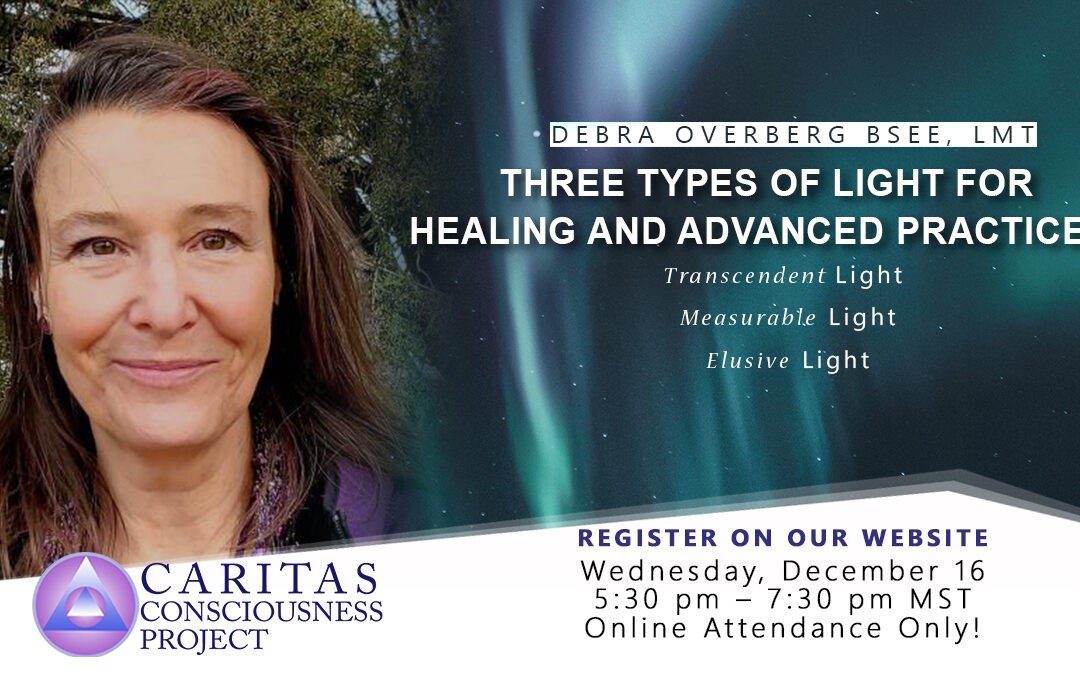 Three Types of Light for Healing and Advanced Practices: Transcendent Light, Measurable Light, Elusive Light with Debra Overberg BSEE, LMT