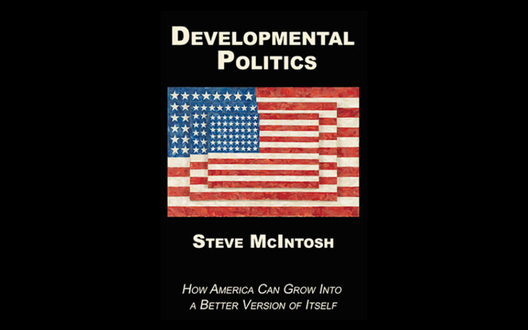 How to Transcend America's Culture War with Post-Progressive Cultural Intelligence with Steve McIntosh, J.D.