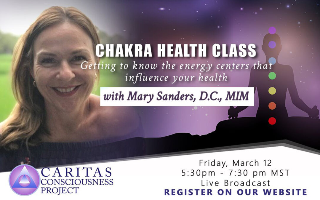 March 12  Chakra Health Class: Getting to Know The Energy Centers That Influence Your Health