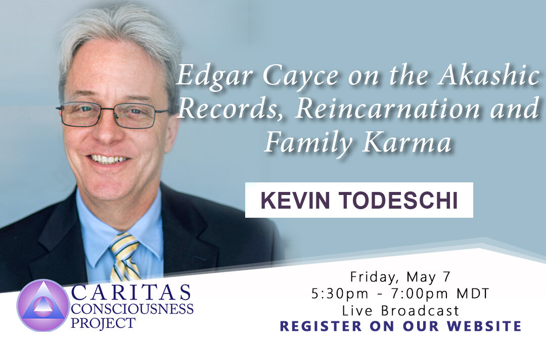 May 7  Edgar Cayce on the Akashic Records, Reincarnation and Family Karma with Kevin J. Todeschi, MA