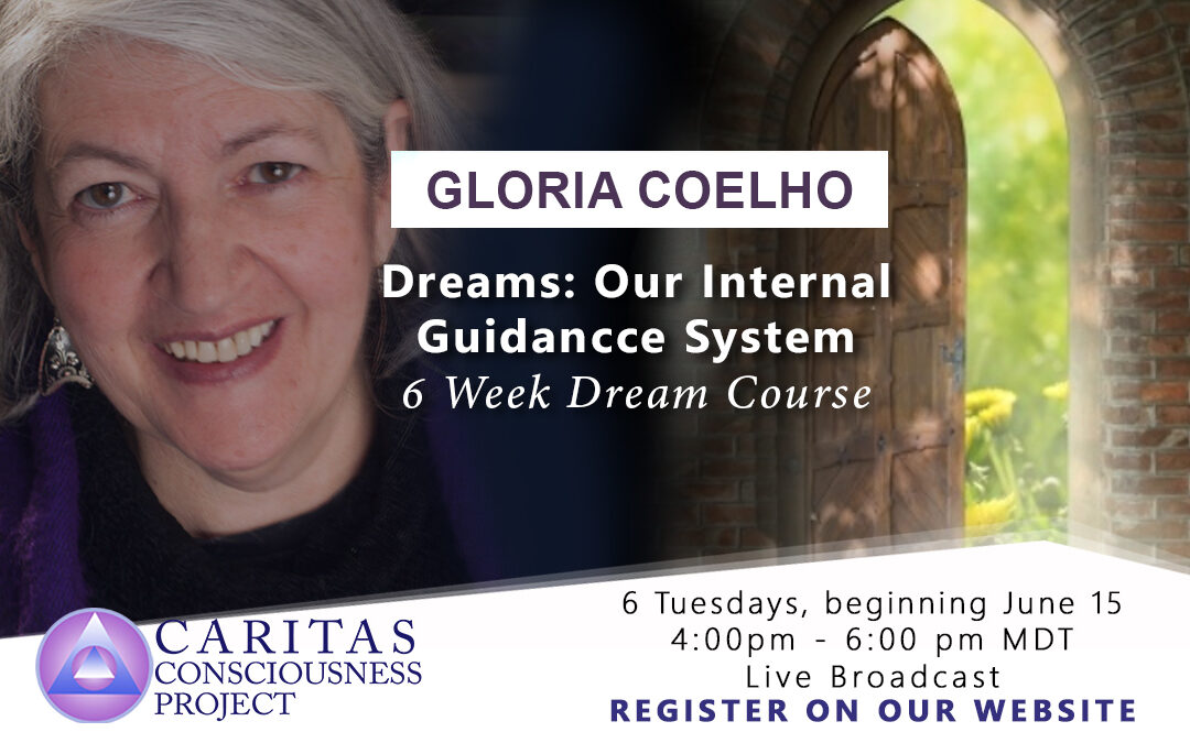 July 13  Dreams: Our Internal Guidance System 6-Week Dream Course with Gloria Coelho