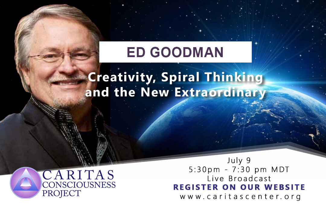 July 9  Creativity, Spiral Thinking and the New Extraordinary with Ed Goodman